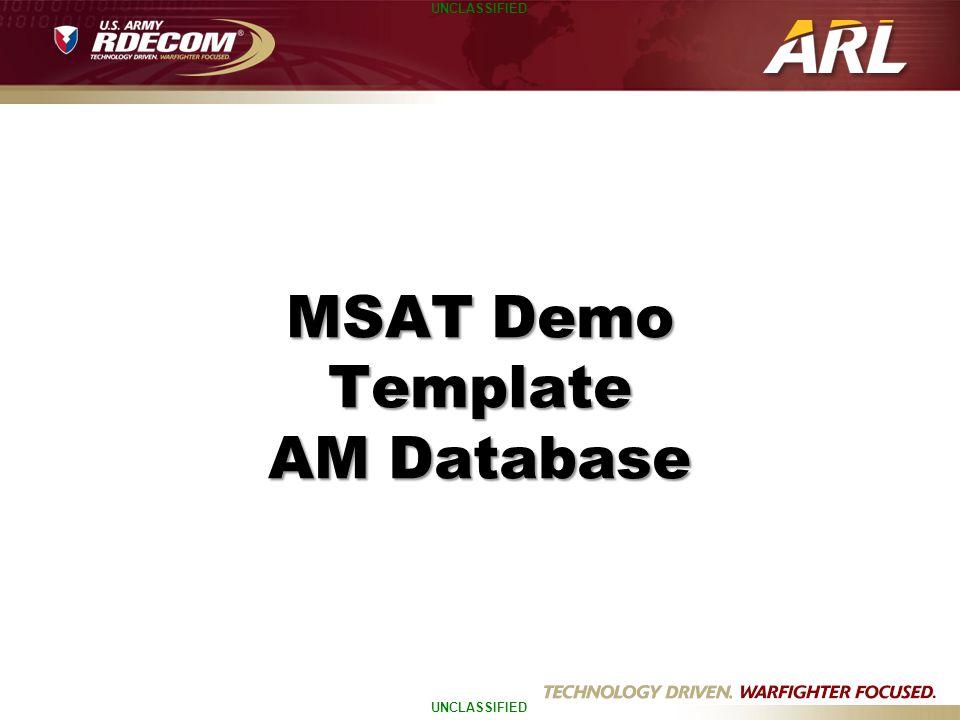 UNCLASSIFIED MSAT Demo Template AM Database