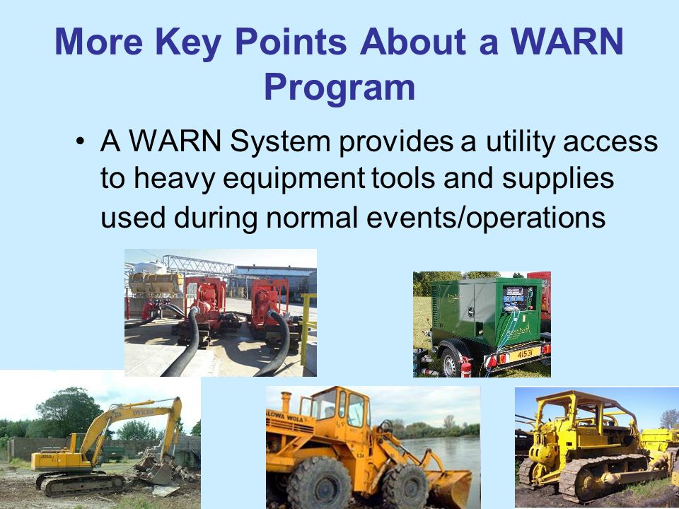More Key Points About a WARN Program A WARN System provides a utility access to heavy equipment tools and supplies used during normal events/operations