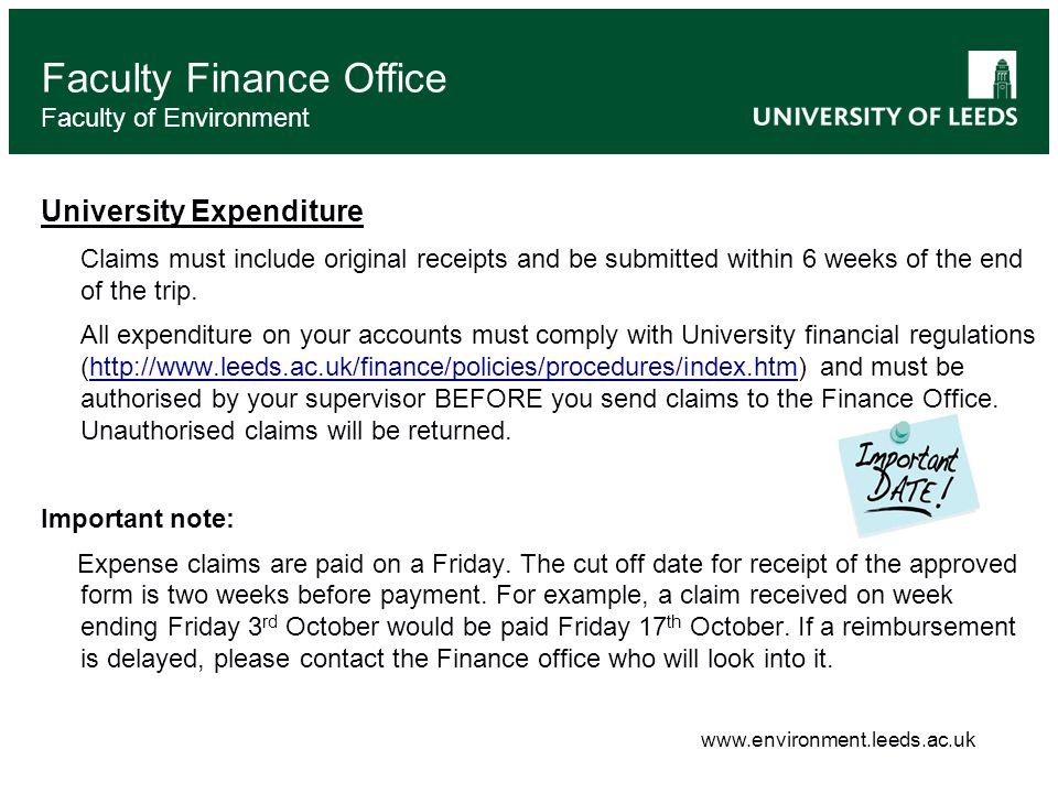Faculty Finance Office Faculty of Environment University Expenditure Claims must include original receipts and be submitted within 6 weeks of the end of the trip.