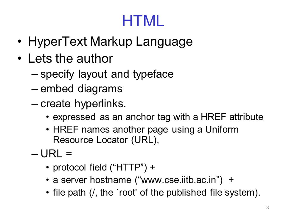 3 HTML HyperText Markup Language Lets the author — specify layout and typeface — embed diagrams — create hyperlinks.