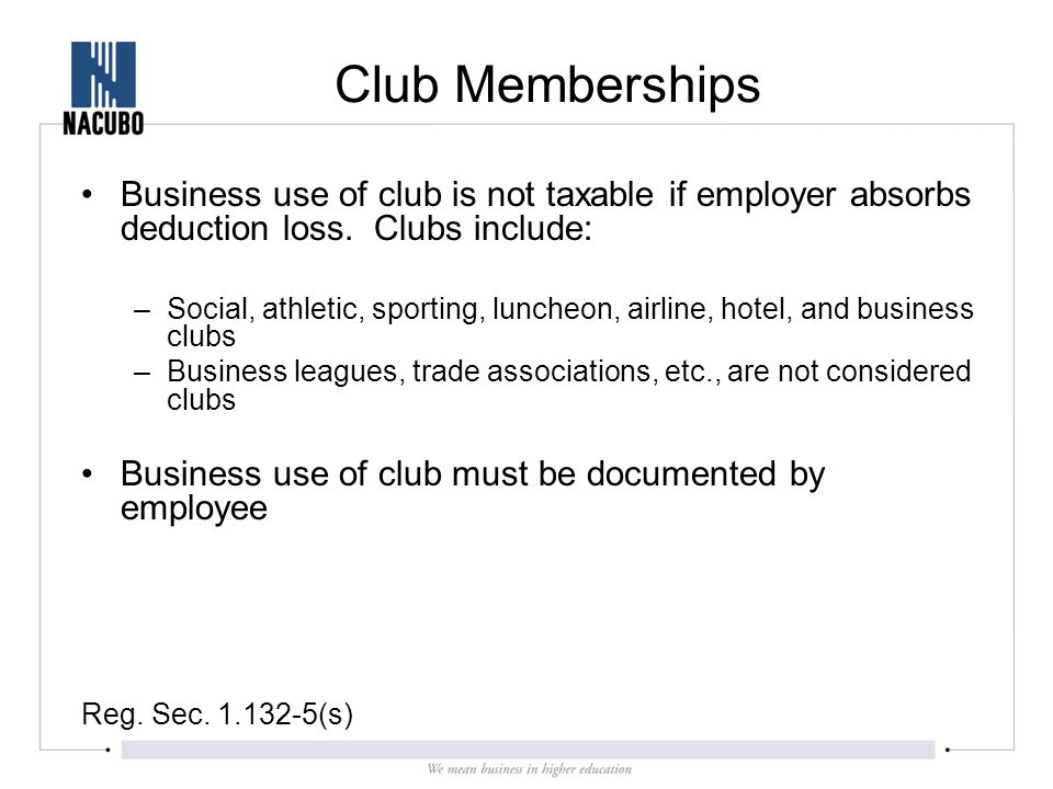 Club Memberships Business use of club is not taxable if employer absorbs deduction loss.