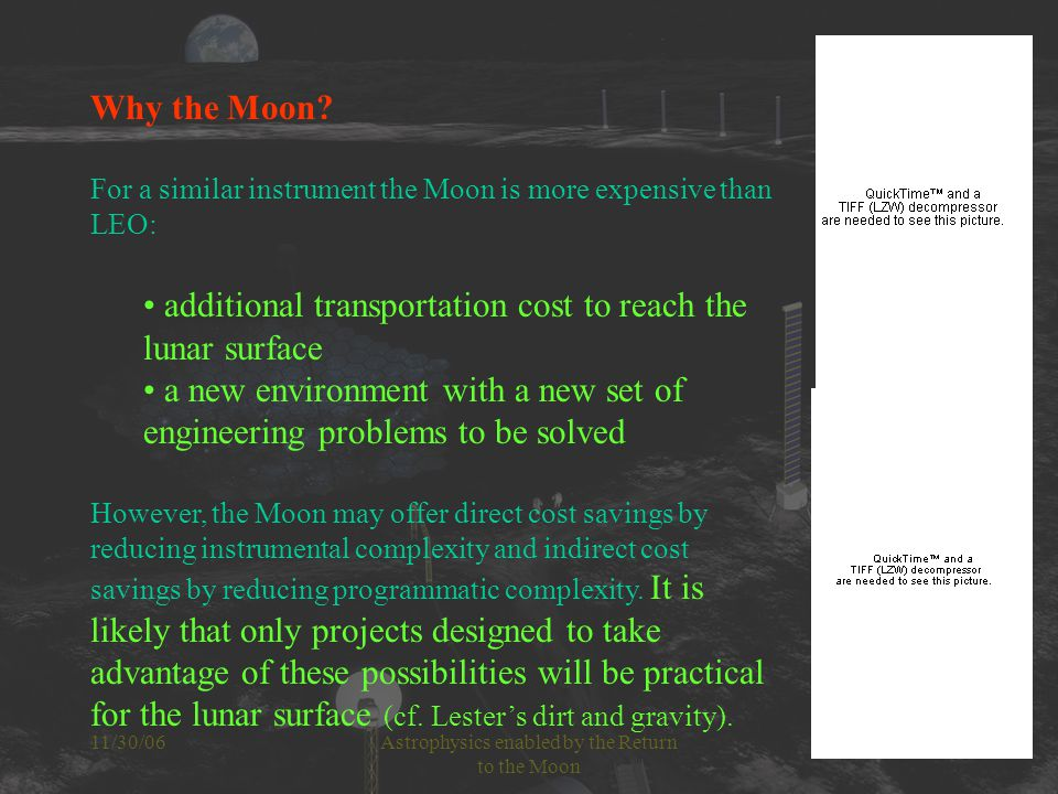 11/30/06Astrophysics enabled by the Return to the Moon Scalable telescopes on the Moon : an interferometer One could begin building an interferometer by deploying a number of small size (1-2 m) UV-telescopes with a high resolving power UV spectrograph and photon counting detectors.