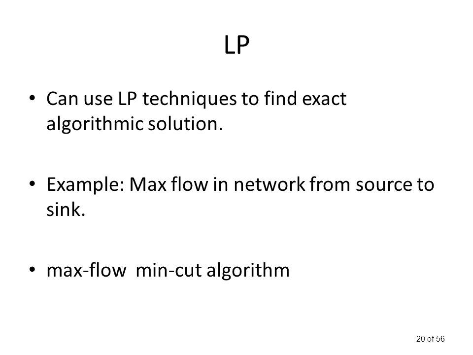 20 of 56 LP Can use LP techniques to find exact algorithmic solution.