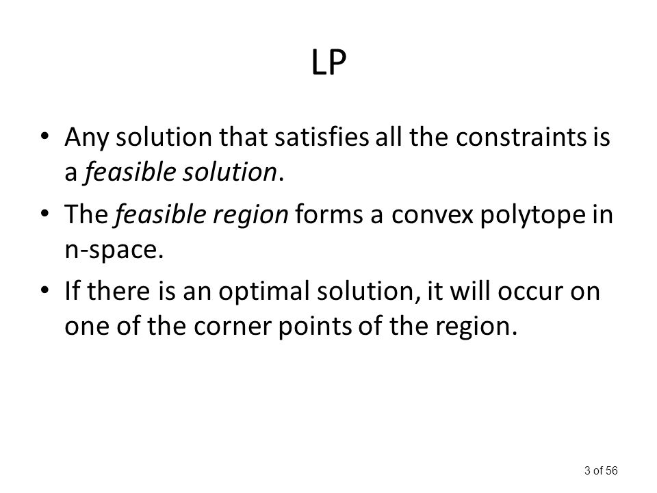 3 of 56 LP Any solution that satisfies all the constraints is a feasible solution.