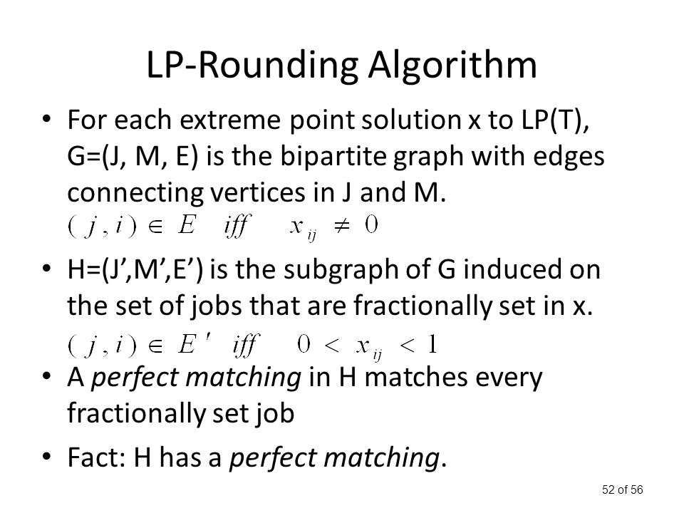 52 of 56 LP-Rounding Algorithm For each extreme point solution x to LP(T), G=(J, M, E) is the bipartite graph with edges connecting vertices in J and M.