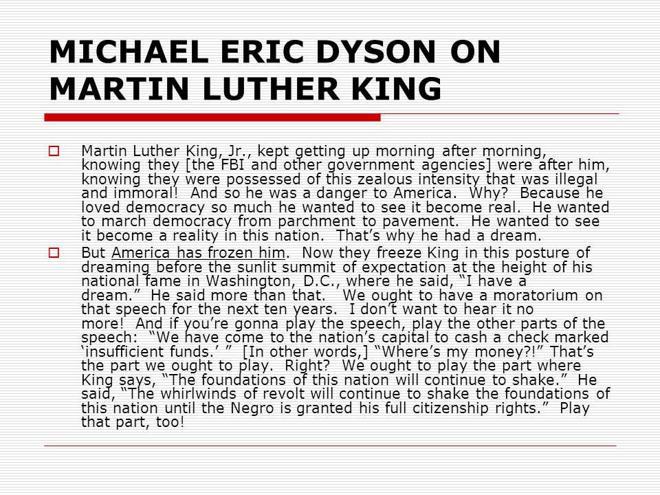 MICHAEL ERIC DYSON ON MARTIN LUTHER KING  Martin Luther King, Jr., kept getting up morning after morning, knowing they [the FBI and other government