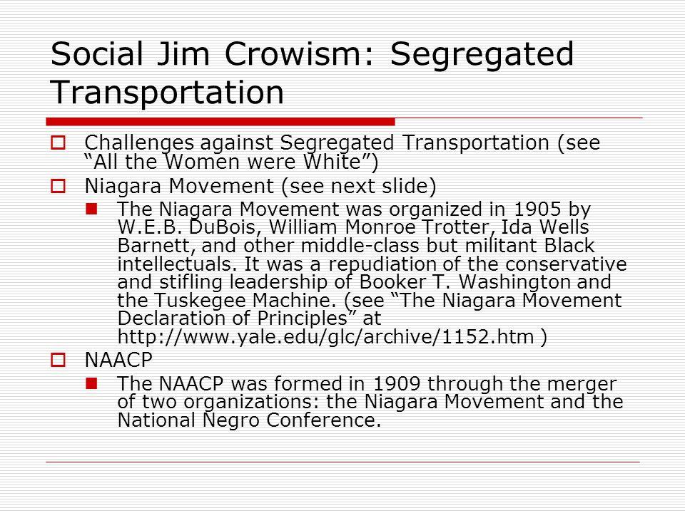 "Social Jim Crowism: Segregated Transportation  Challenges against Segregated Transportation (see ""All the Women were White"")  Niagara Movement (see"