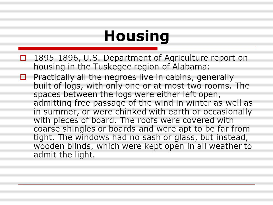Housing  1895-1896, U.S. Department of Agriculture report on housing in the Tuskegee region of Alabama:  Practically all the negroes live in cabins,