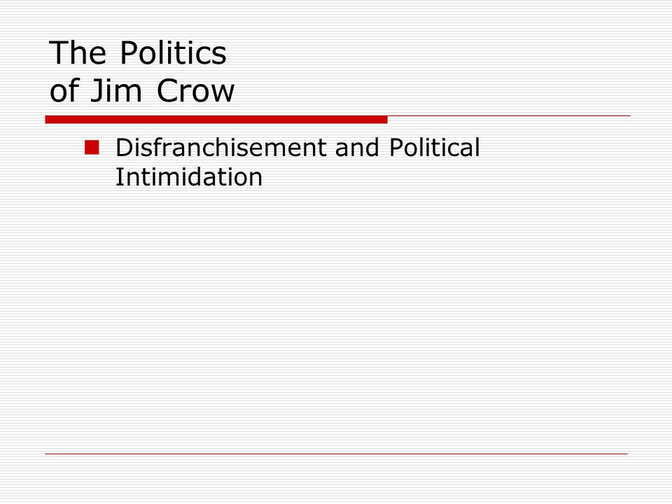 The Politics of Jim Crow Disfranchisement and Political Intimidation