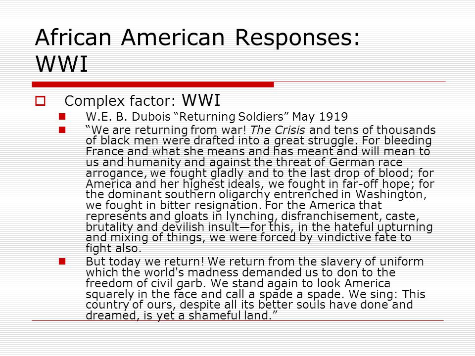 """African American Responses: WWI  Complex factor: WWI W.E. B. Dubois """"Returning Soldiers"""" May 1919 """"We are returning from war! The Crisis and tens of"""