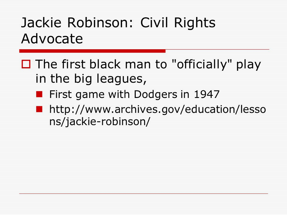 Jackie Robinson: Civil Rights Advocate  The first black man to