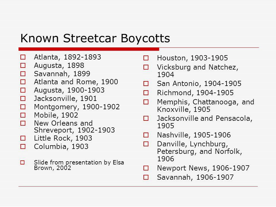 Known Streetcar Boycotts  Atlanta, 1892-1893  Augusta, 1898  Savannah, 1899  Atlanta and Rome, 1900  Augusta, 1900-1903  Jacksonville, 1901  Mo