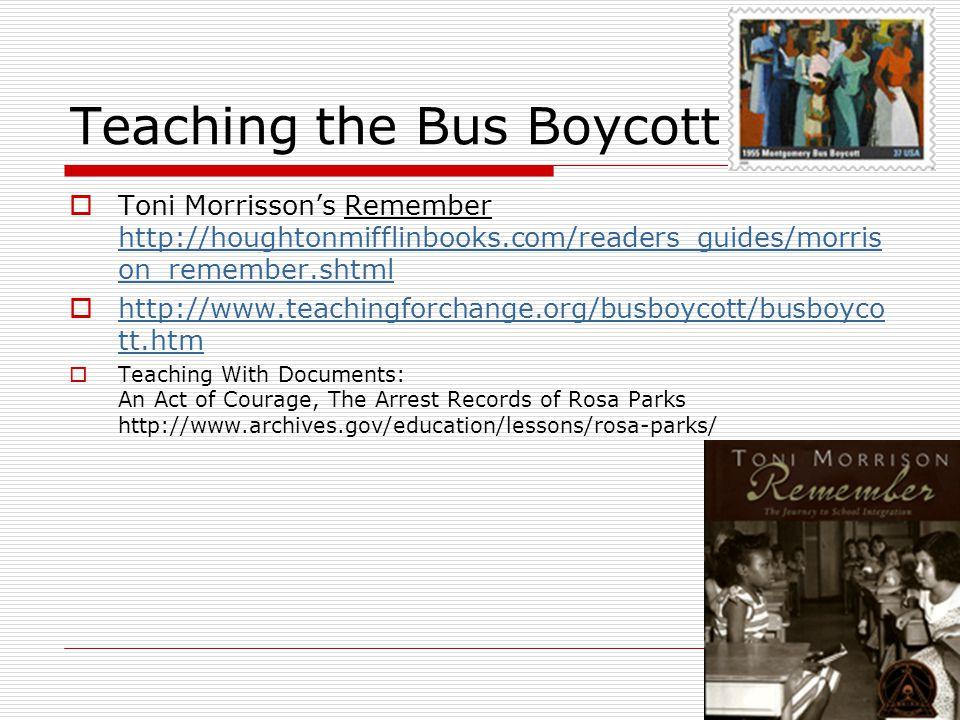 Teaching the Bus Boycott  Toni Morrisson's Remember http://houghtonmifflinbooks.com/readers_guides/morris on_remember.shtml http://houghtonmifflinboo