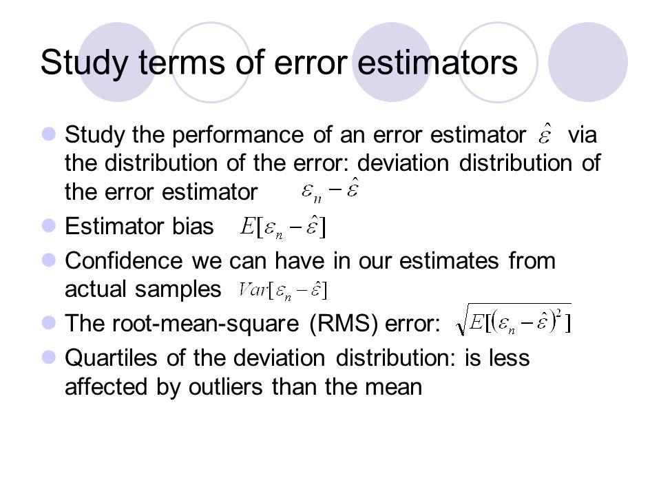 Study terms of error estimators Study the performance of an error estimator via the distribution of the error: deviation distribution of the error est