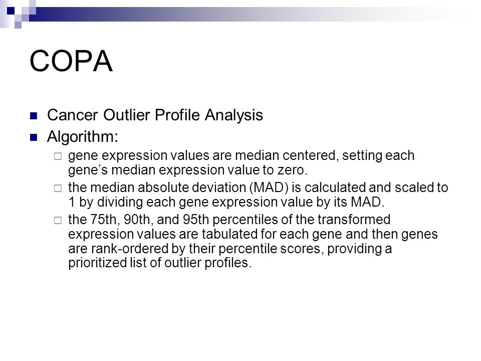 COPA Cancer Outlier Profile Analysis Algorithm:  gene expression values are median centered, setting each gene's median expression value to zero.