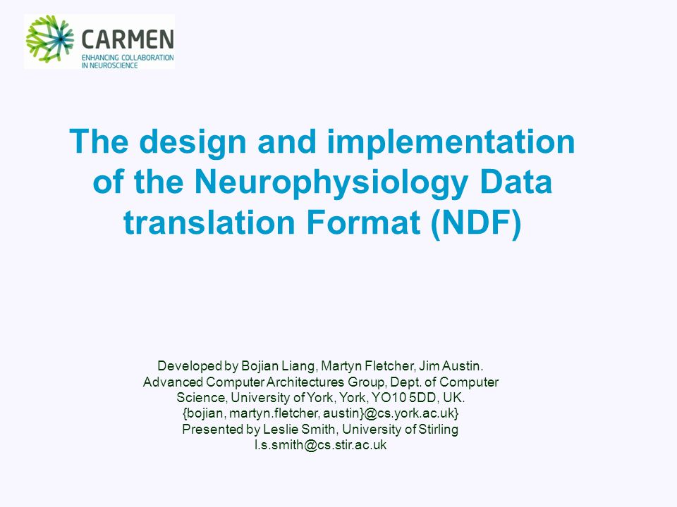 The design and implementation of the Neurophysiology Data translation Format (NDF) Developed by Bojian Liang, Martyn Fletcher, Jim Austin.