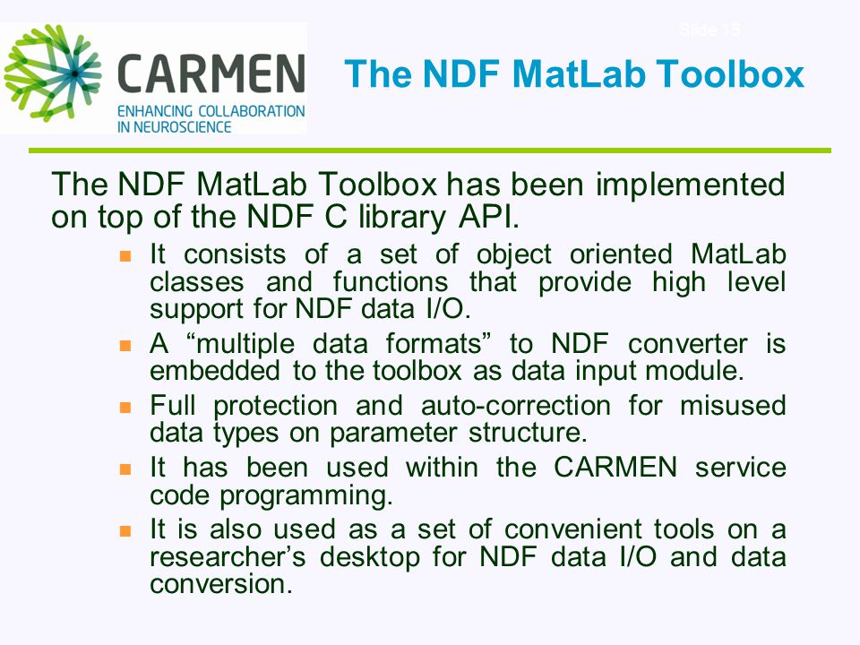 Slide 15 The NDF MatLab Toolbox has been implemented on top of the NDF C library API.