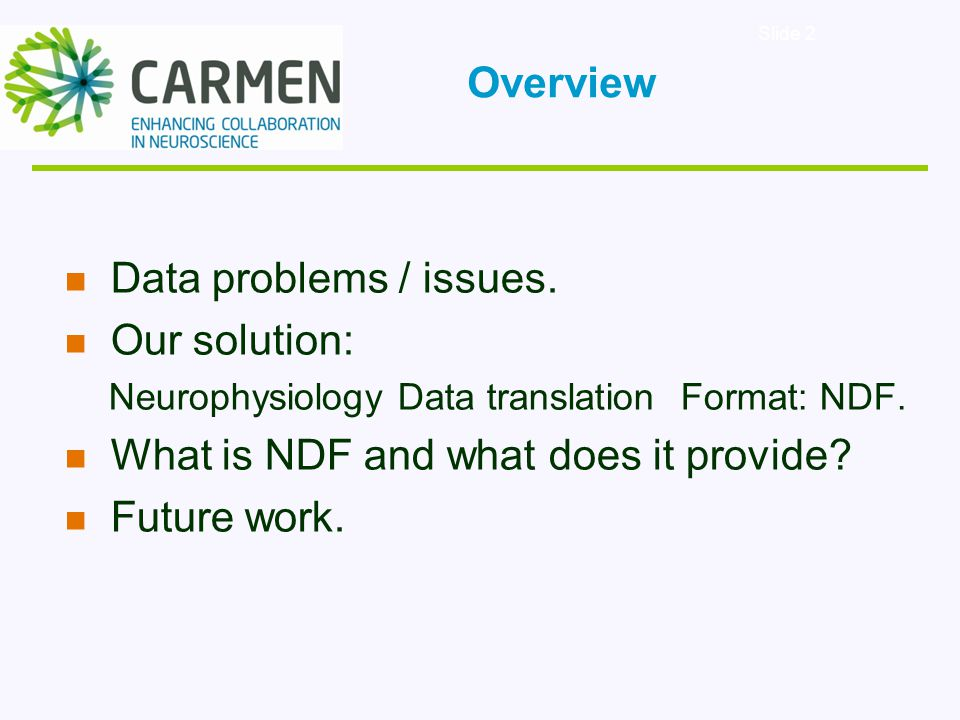Slide 2 Data problems / issues. Our solution: Neurophysiology Data translation Format: NDF.