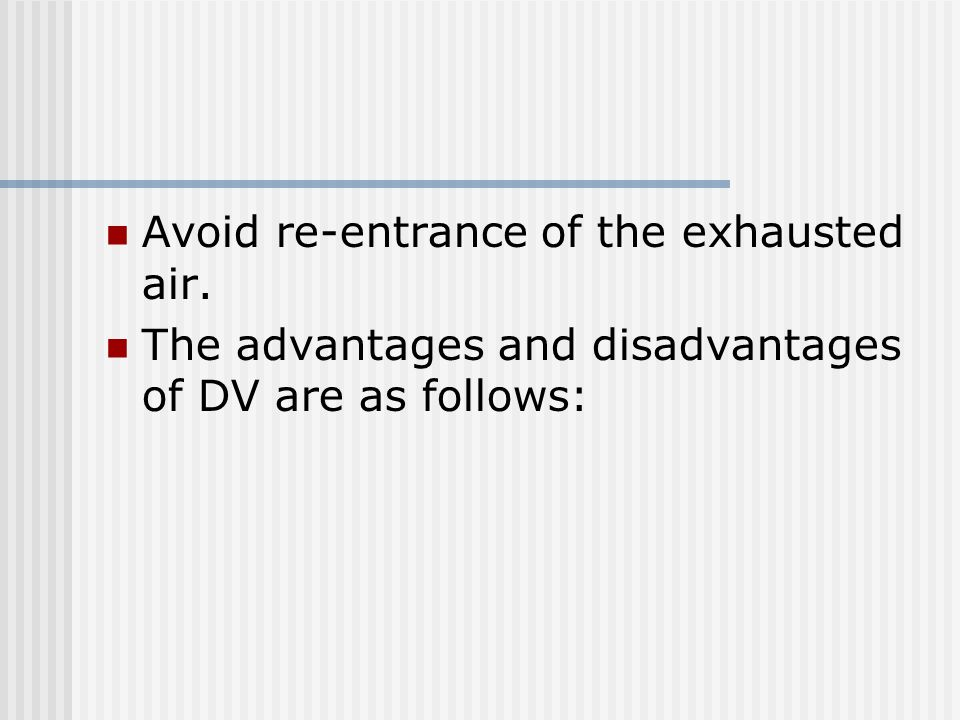 Avoid re-entrance of the exhausted air. The advantages and disadvantages of DV are as follows: