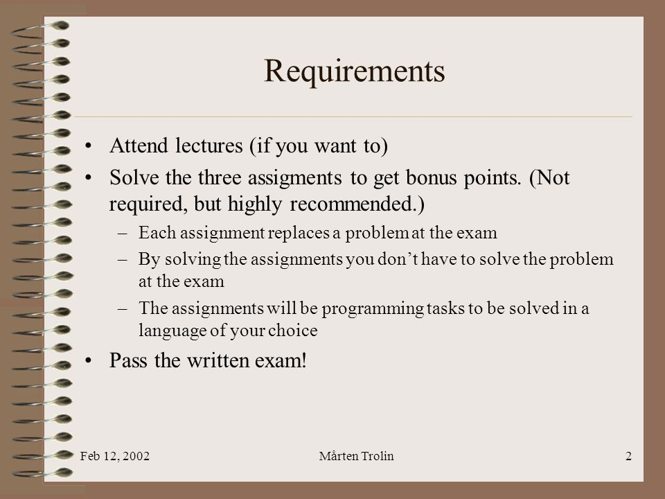 Feb 12, 2002Mårten Trolin2 Requirements Attend lectures (if you want to) Solve the three assigments to get bonus points.