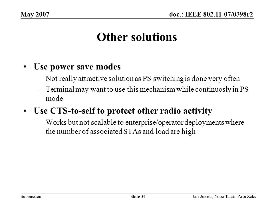 doc.: IEEE 802.11-07/0398r2 Submission May 2007 Jari Jokela, Yossi Tsfati, Artu ZaksSlide 34 Other solutions Use power save modes –Not really attracti