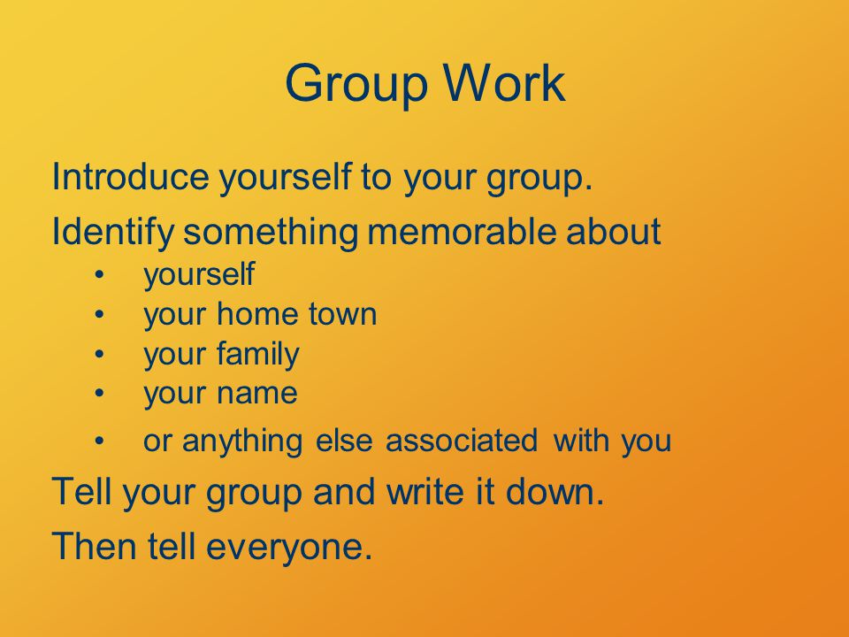 Group Work Introduce yourself to your group.