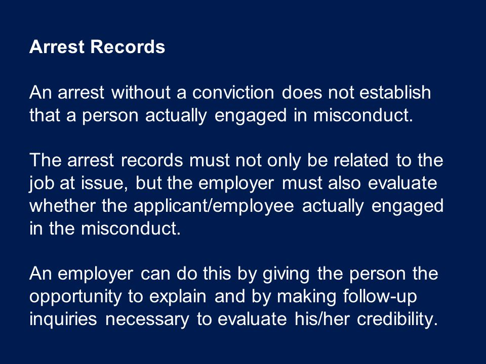 Arrest Records An arrest without a conviction does not establish that a person actually engaged in misconduct. The arrest records must not only be rel