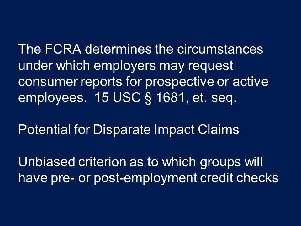 The FCRA determines the circumstances under which employers may request consumer reports for prospective or active employees.