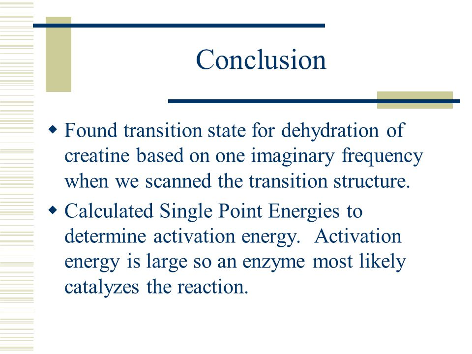 Conclusion  Found transition state for dehydration of creatine based on one imaginary frequency when we scanned the transition structure.