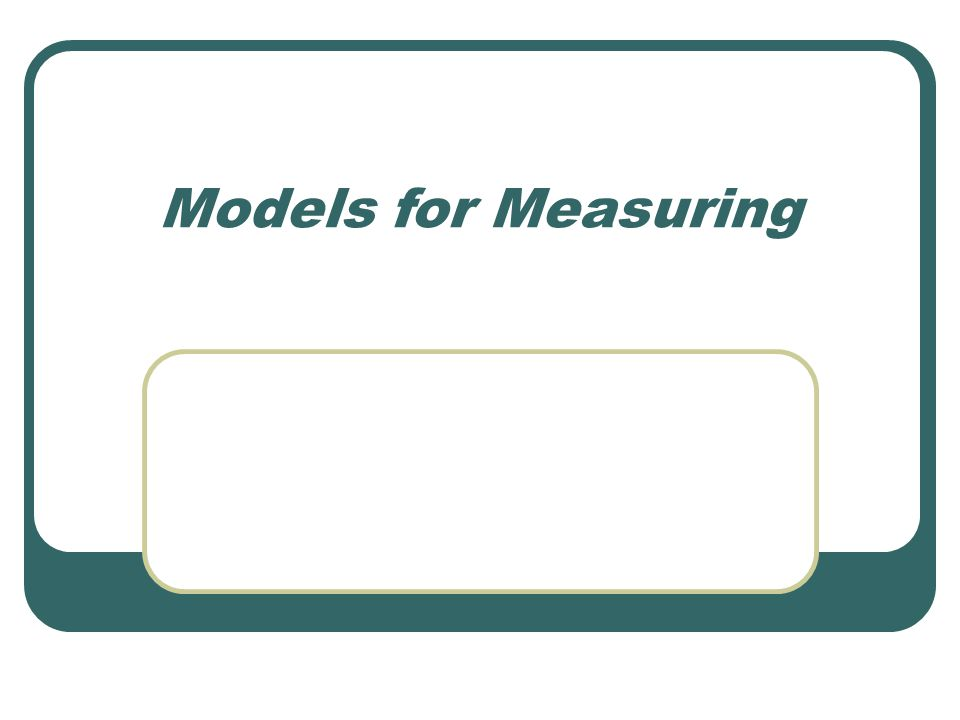 Models for Measuring