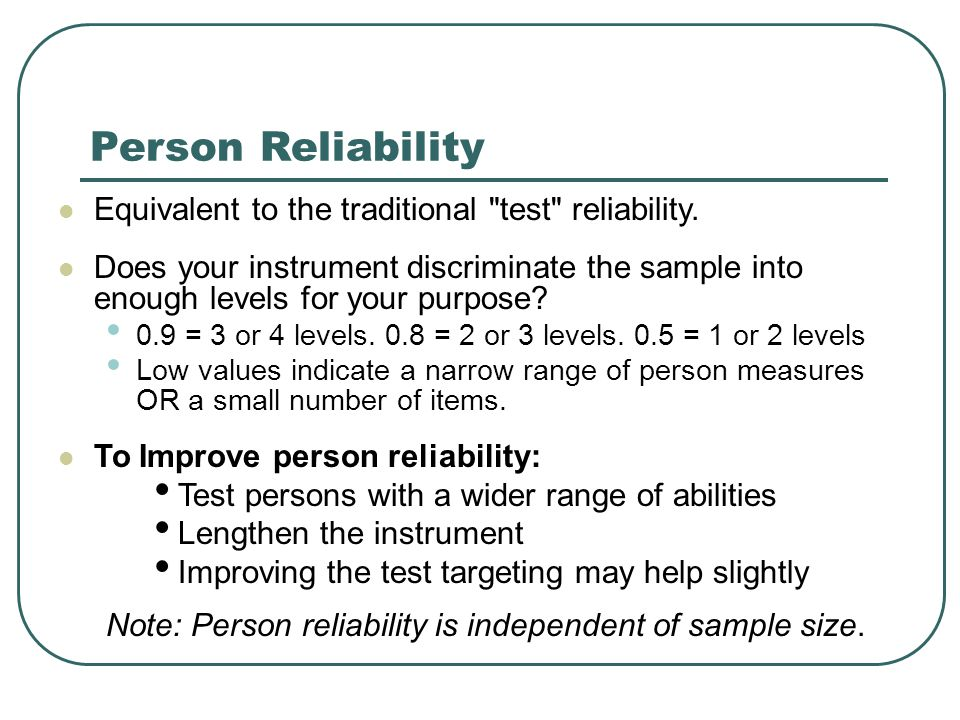 Person Reliability Equivalent to the traditional test reliability.