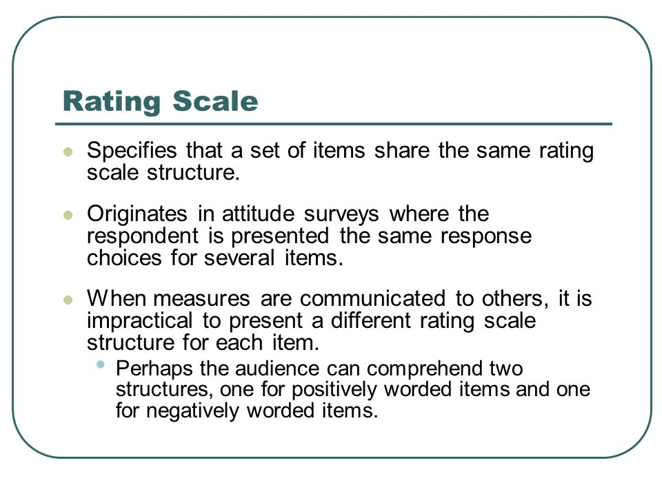 Rating Scale Specifies that a set of items share the same rating scale structure.