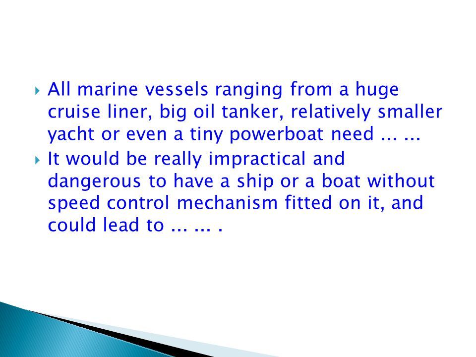  All marine vessels ranging from a huge cruise liner, big oil tanker, relatively smaller yacht or even a tiny powerboat need......
