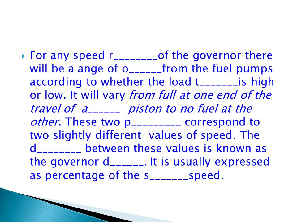  For any speed r________of the governor there will be a ange of o______from the fuel pumps according to whether the load t_______is high or low.