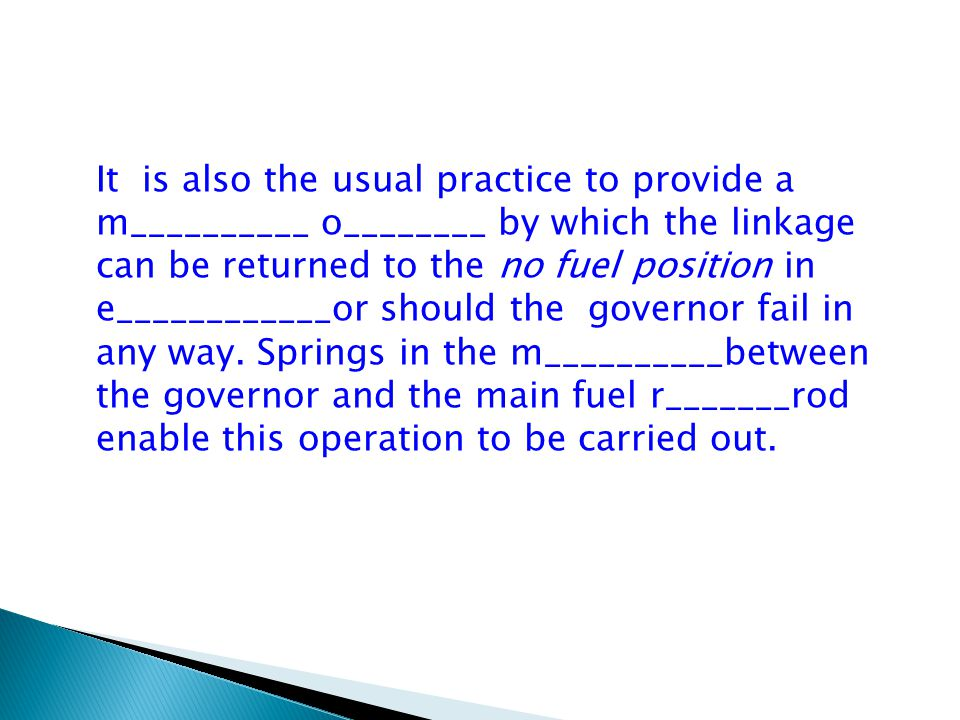 It is also the usual practice to provide a m__________ o________ by which the linkage can be returned to the no fuel position in e____________or should the governor fail in any way.