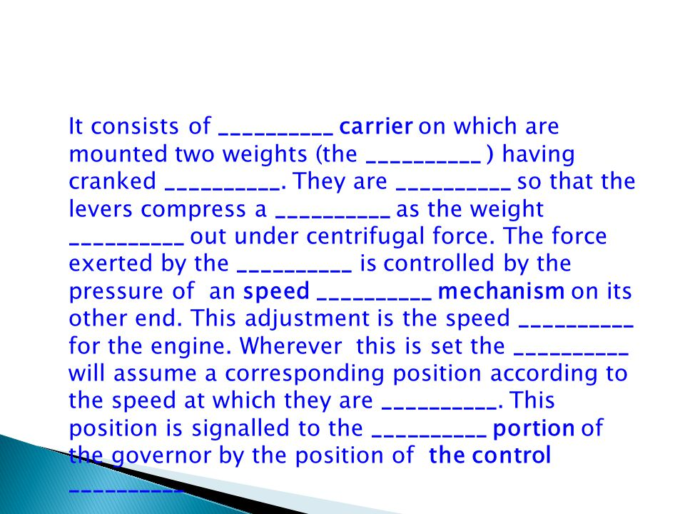 It consists of __________ carrier on which are mounted two weights (the __________ ) having cranked __________.