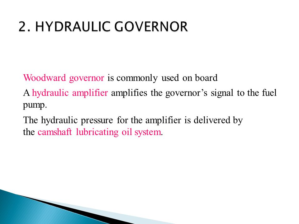 Woodward governor is commonly used on board A hydraulic amplifier amplifies the governor's signal to the fuel pump.