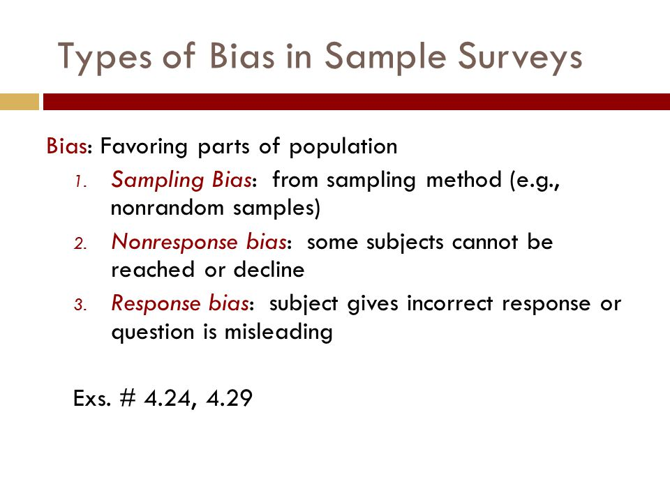 Types of Bias in Sample Surveys Bias: Favoring parts of population 1.