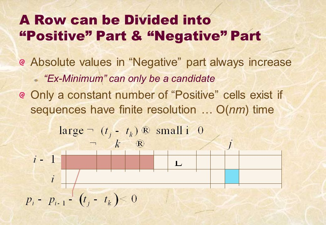 A Row can be Divided into Positive Part & Negative Part Absolute values in Negative part always increase Ex-Minimum can only be a candidate Only a constant number of Positive cells exist if sequences have finite resolution … O(nm) time