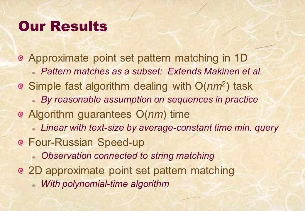 Our Results Approximate point set pattern matching in 1D Pattern matches as a subset: Extends Makinen et al.