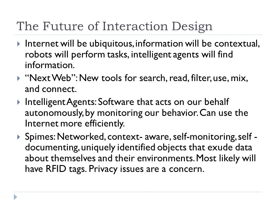 The Future of Interaction Design  Internet will be ubiquitous, information will be contextual, robots will perform tasks, intelligent agents will fin