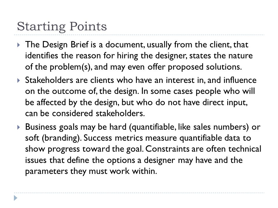 Starting Points  The Design Brief is a document, usually from the client, that identifies the reason for hiring the designer, states the nature of th