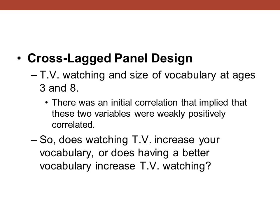 Cross-Lagged Panel Design –T.V. watching and size of vocabulary at ages 3 and 8.
