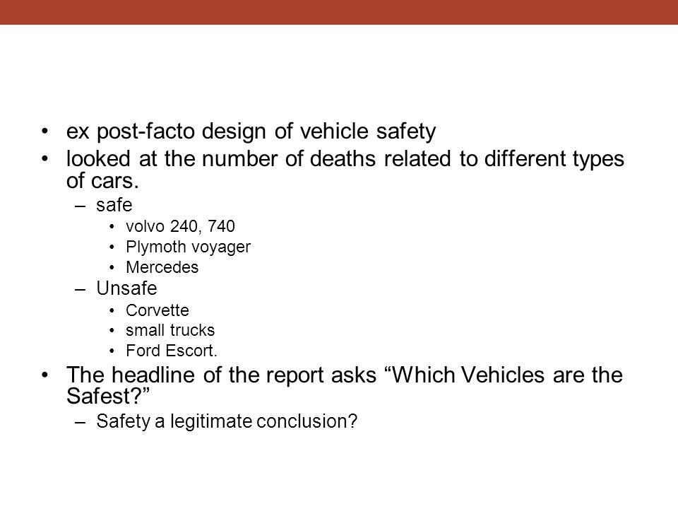 ex post-facto design of vehicle safety looked at the number of deaths related to different types of cars.