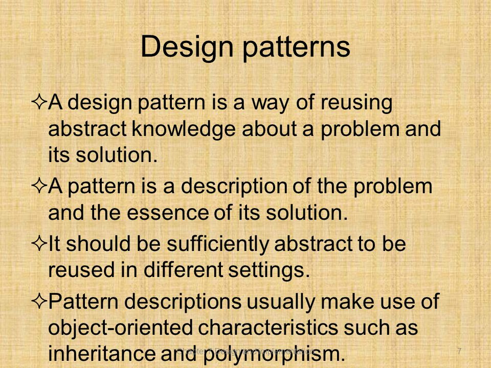 Design patterns  A design pattern is a way of reusing abstract knowledge about a problem and its solution.