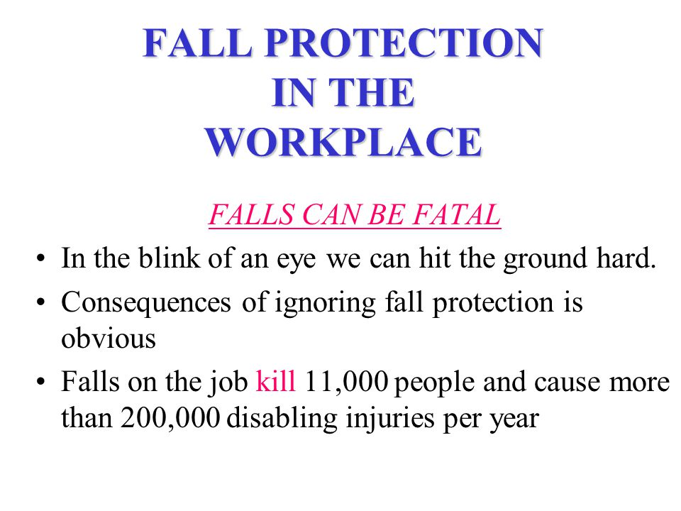 FALL PROTECTION IN THE WORKPLACE Fall Hazards Ladders Scaffolds Buckets Towers Work Platforms OR From any other off ground situation