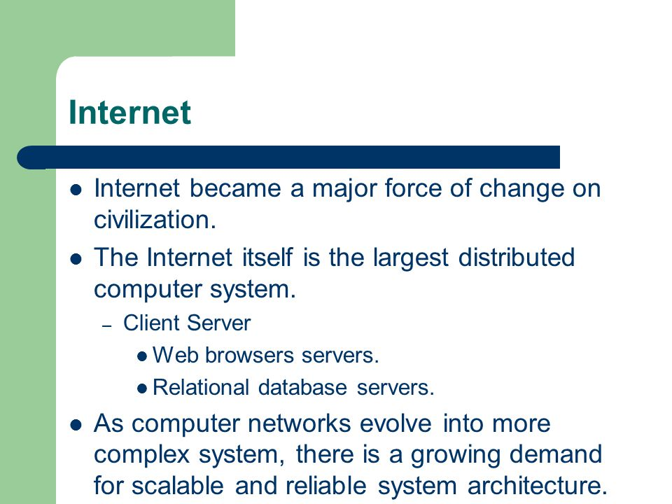 Internet Internet became a major force of change on civilization.