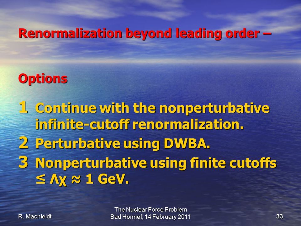 Renormalization beyond leading order – Options 1 Continue with the nonperturbative infinite-cutoff renormalization.