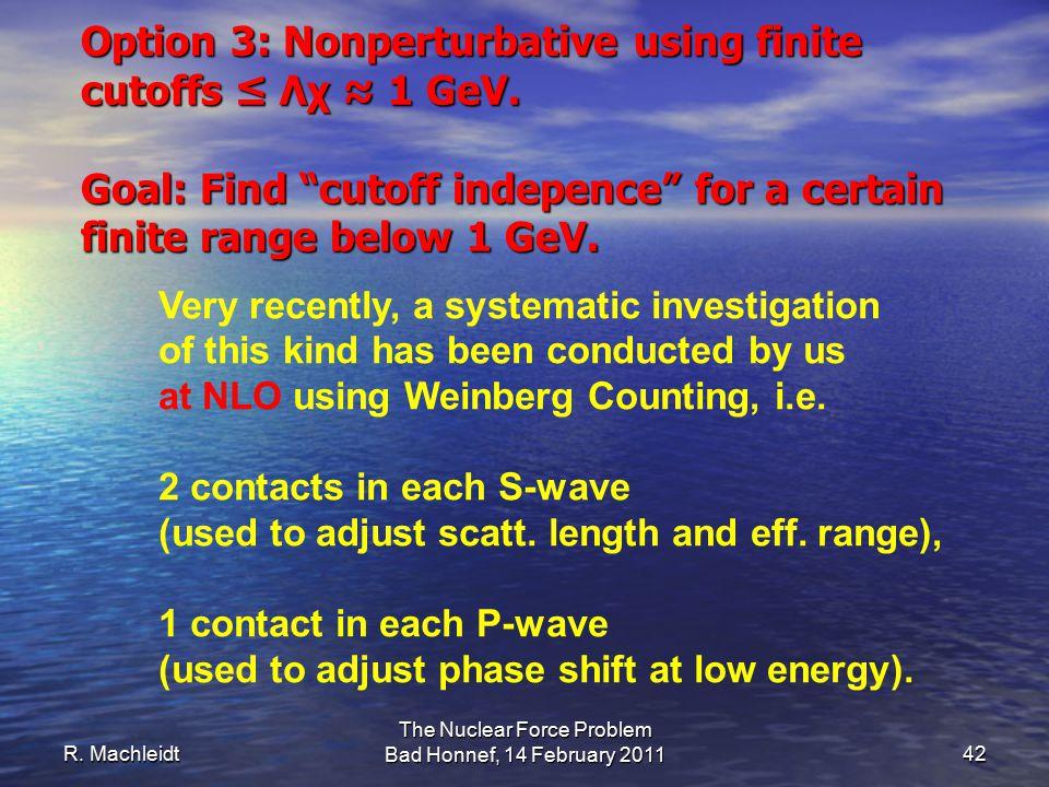 Option 3: Nonperturbative using finite cutoffs ≤ Λχ ≈ 1 GeV.