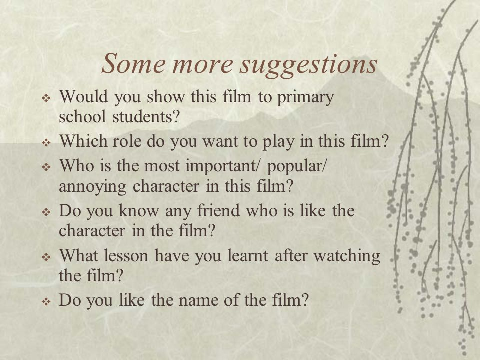 Some more suggestions  Would you show this film to primary school students.